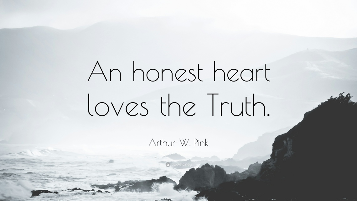 1158639-Arthur-W-Pink-Quote-An-honest-heart-loves-the-Truth